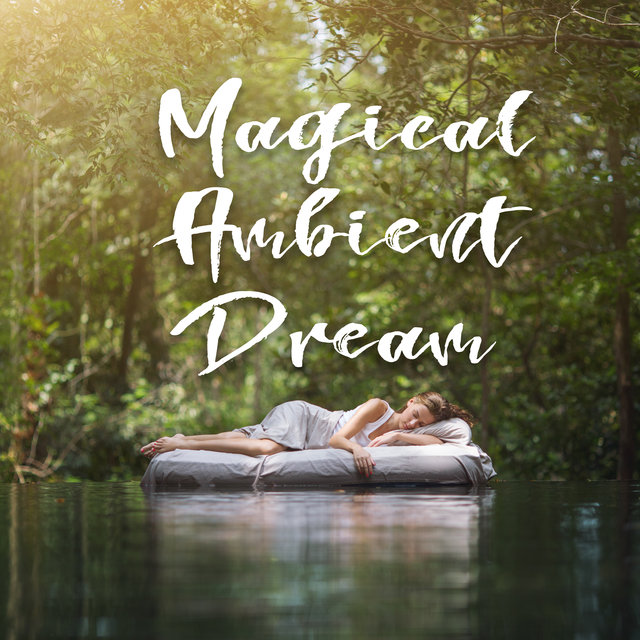 Magical Ambient Dream – Instrumental New Age Melodies Will Help You Fall Asleep