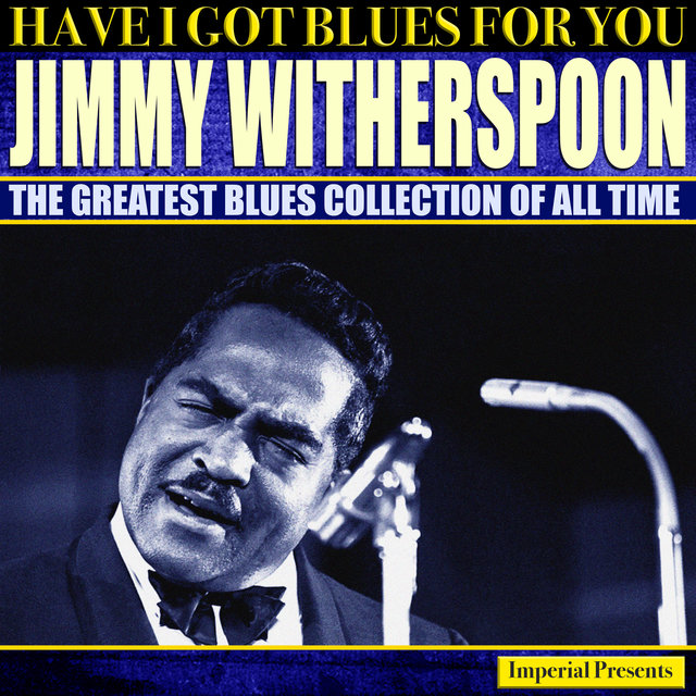 Jimmy Witherspoon (Have I Got Blues Got You)