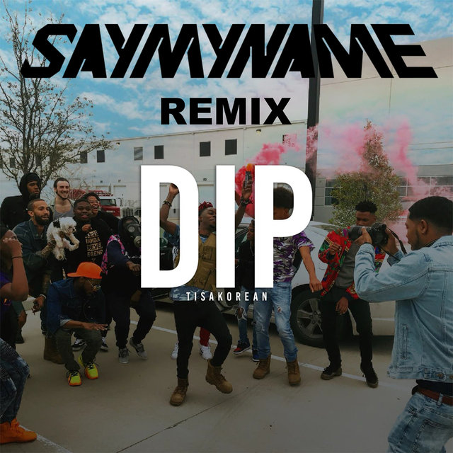 Dip (Say My Name Remix)