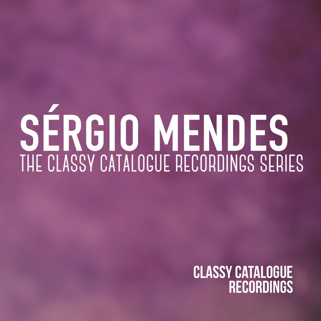 Sérgio Mendes - The Classy Catalogue Recordings Series