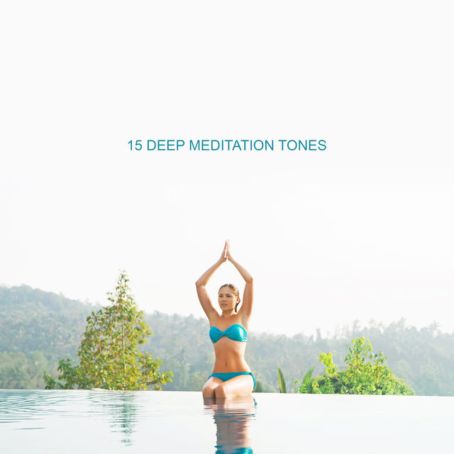 15 Deep Meditation Tones - Music Background Prefect for Meditation or Yoga Exercises