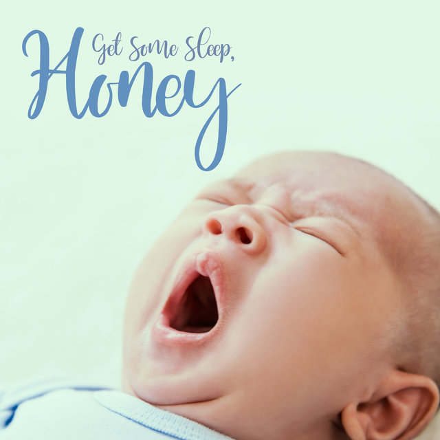 Get Some Sleep, Honey - The Best Relaxing Music to Sleep for Your Baby
