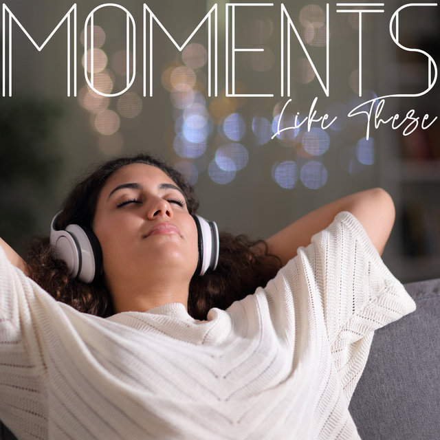 Moments Like These: Best Jazz for Moments of Complete Relaxation and Rest from Everyday Matters