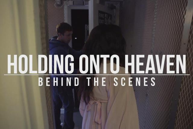 Holding Onto Heaven (Behind The Scenes)