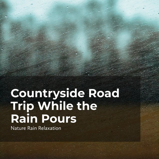 Countryside Road Trip While the Rain Pours
