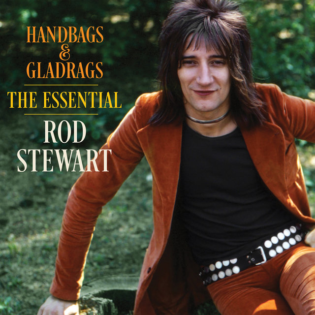 Handbags & Gladrags: The Essential Rod Stewart