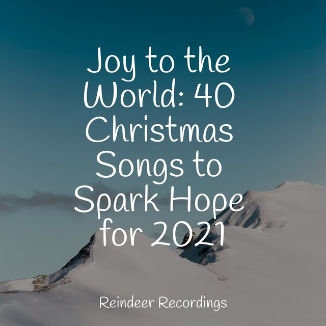 Joy to the World: 40 Christmas Songs to Spark Hope for 2021