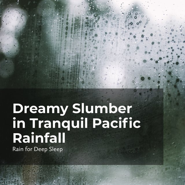 Dreamy Slumber in Tranquil Pacific Rainfall