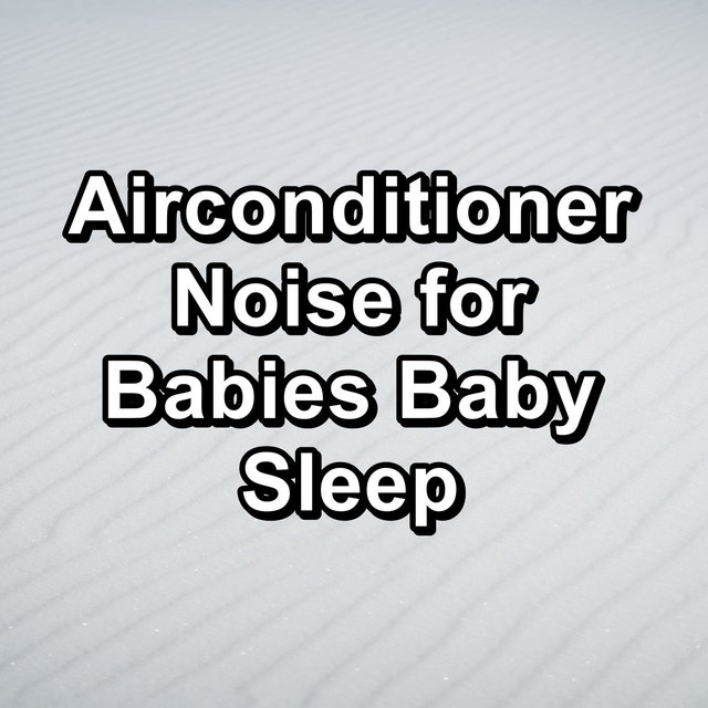 Airconditioner Noise for Babies Baby Sleep