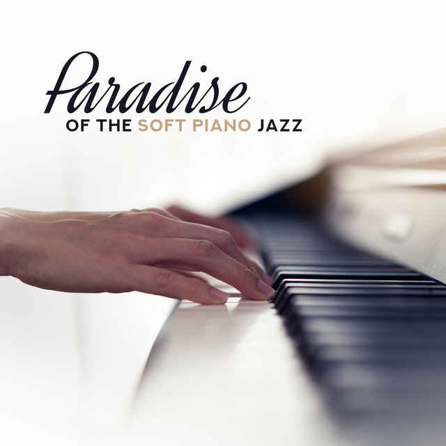 Paradise of the Soft Piano Jazz: 15 Beautiful Piano Melodies for Relax, Rest, Calm Down, Atmospheric Music for Intimate & Romantic Couple's Moments, Ballet Class Songs