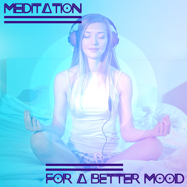 Meditation for a Better Mood - Collection of New Age Spiritual Music That Will Deeply Relax You, Ambient Healing Therapy, Fresh Feeling, Reflections, Serenity and Balance