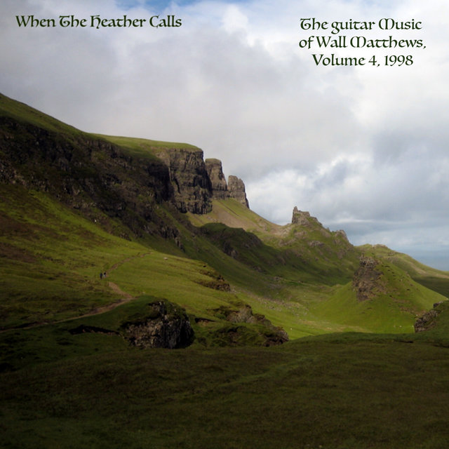 When The Heather Calls : The Guitar Music of Wall Matthews (1998), Vol. 4