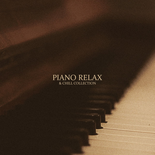 Piano Relax & Chill Collection: Piano Music Composed for Relax the Listener, Calm Nerves, Rest After Long Day, Stress Free