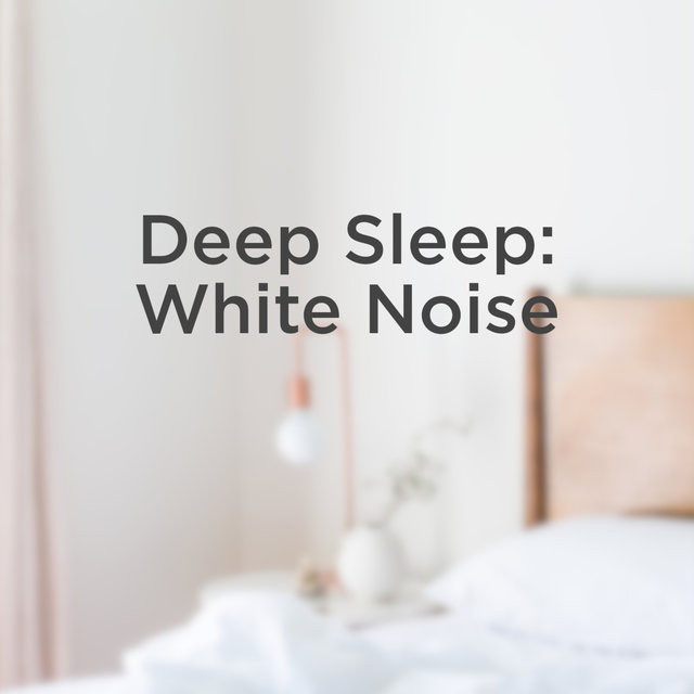 Deep Sleep Music: White Noise