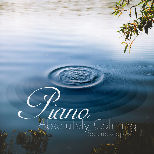 Piano: Absolutely Calming Soundscapes