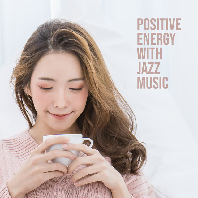 Positive Energy with Jazz Music – Background Music Coffee House, Relaxing Afternoon, Perfect Mood