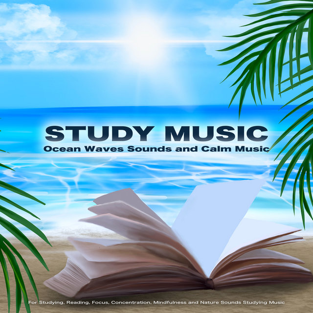 Study Music: Ocean Waves Sounds and Calm Music For Studying, Reading, Focus, Concentration, Mindfulness and Nature Sounds Studying Music