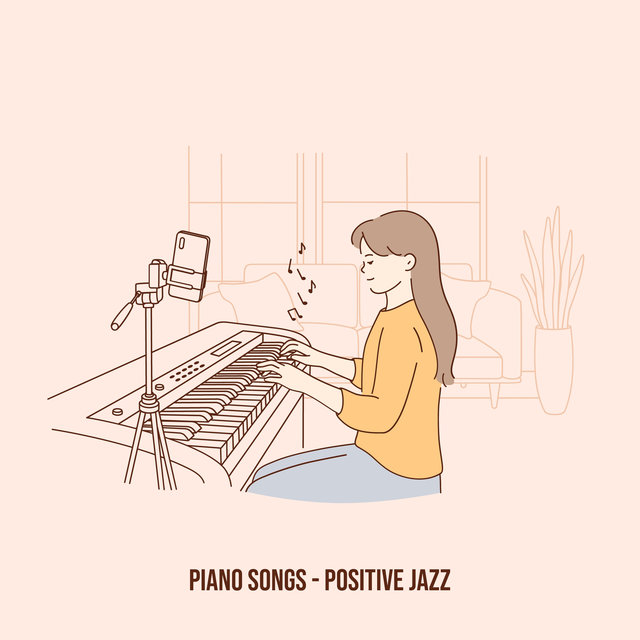 Piano Songs - Positive Jazz - Fun, Love and Energy
