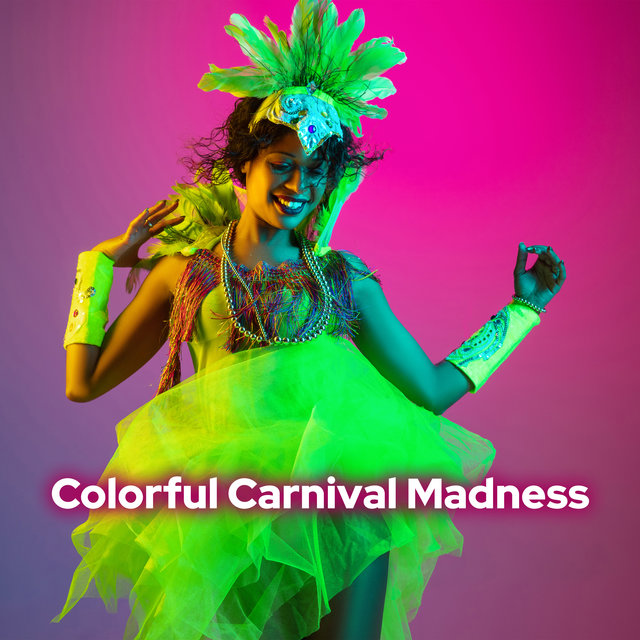 Colorful Carnival Madness - Energetic Latin Music for Party That Will Make You Dance All Night Long
