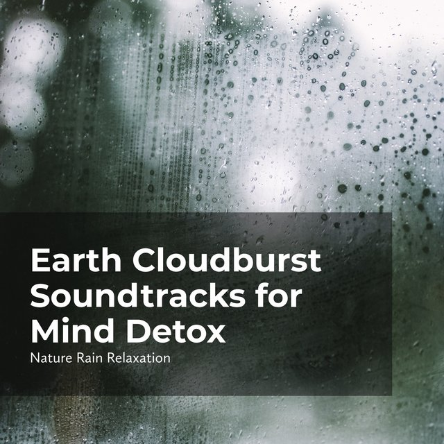 Earth Cloudburst Soundtracks for Mind Detox