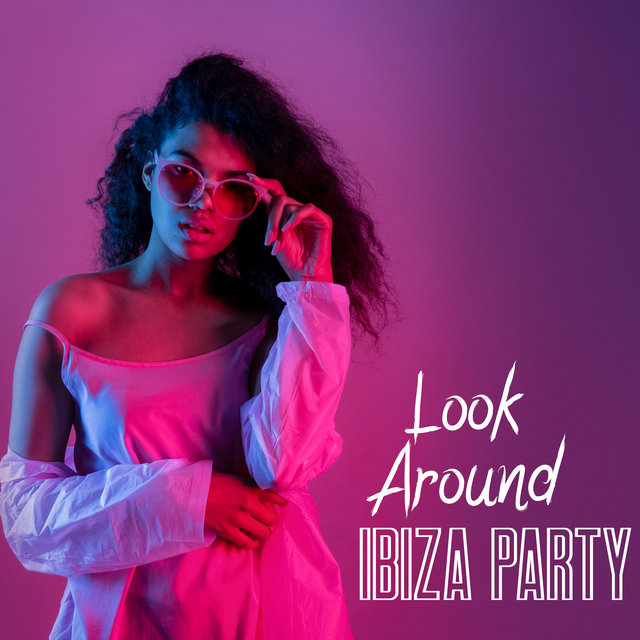 Look Around Ibiza Party - Compilation of Hot EDM Chillout Music, Wild Party Experience, City at Night, Elevative Dance, Heart Beat, Deep Lounge