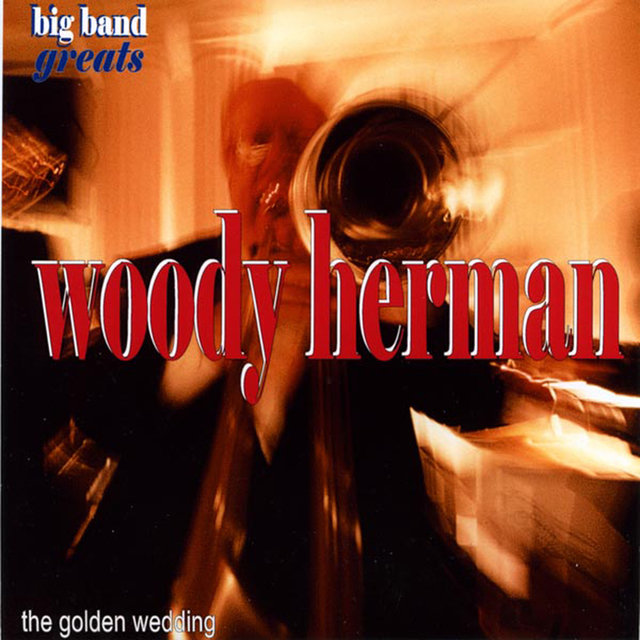 Swing Greats: Woody Herman & His Orchestra - 'The Golden Wedding'