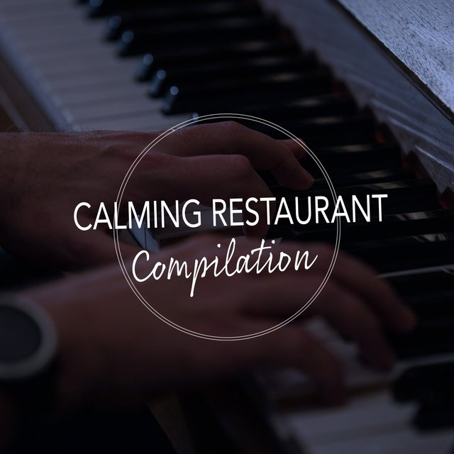Calming Restaurant Piano Compilation