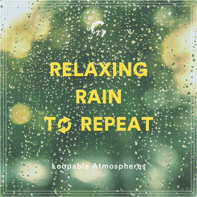 Relaxing Rain To Repeat