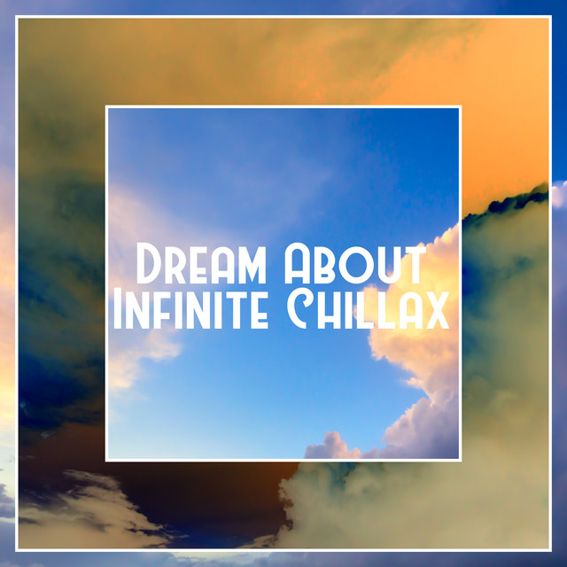 Dream About Infinite Chillax - Ambient Lounge Chill House Music