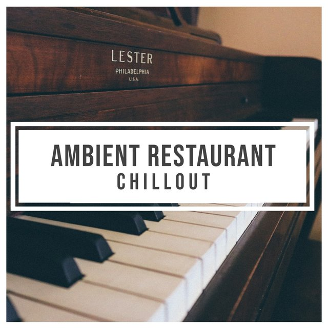 Ambient Restaurant Piano Chillout