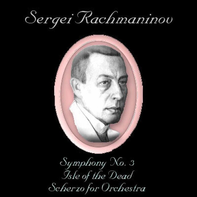 Rachmaninoff: Symphony No. 3, Isle of the Dead & Scherzo for Orchestra