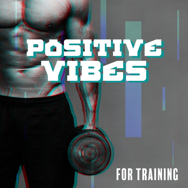 Positive Vibes for Training: Chillout Compilation Hits Perfect for Gym, Fitness, Deep Workout Music, Move Your Body, Motivation, Good Training