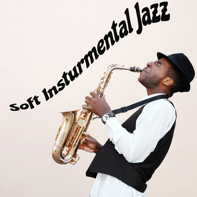 Soft Insturmental Jazz: Soul-Soothing Melodies for a Time of Relaxation and Tranquility