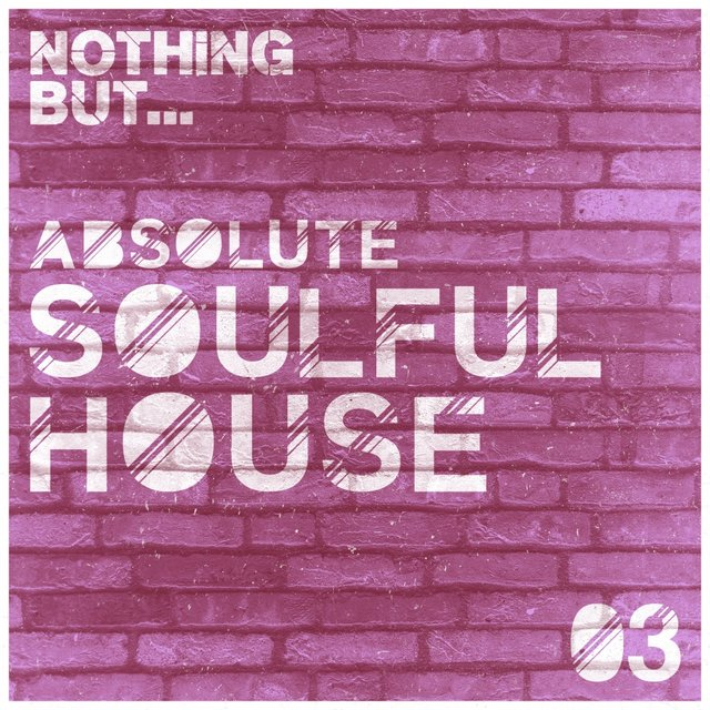 Nothing But... Absolute Soulful House, Vol. 3
