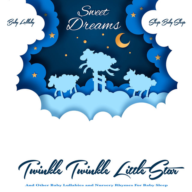 Sweet Dreams: Twinkle Twinkle Little Star and Other Baby Lullabies and Nursery Rhymes For Baby Sleep