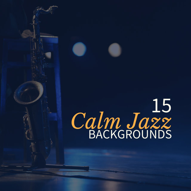 15 Calm Jazz Backgrounds (Soft Instrumental Jazz Lounge Music, Slow Relaxing Piano & Saxophone for Total Rest, Coffee Break)