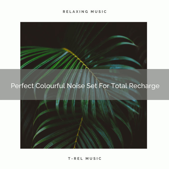 Perfect Colourful Noise Set For Total Recharge