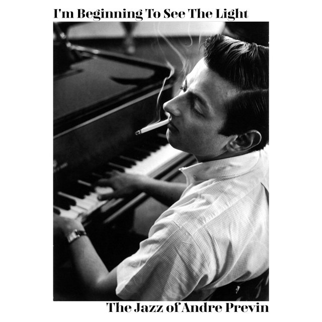 I'm Beginning to See the Light - The Jazz of Andre Previn