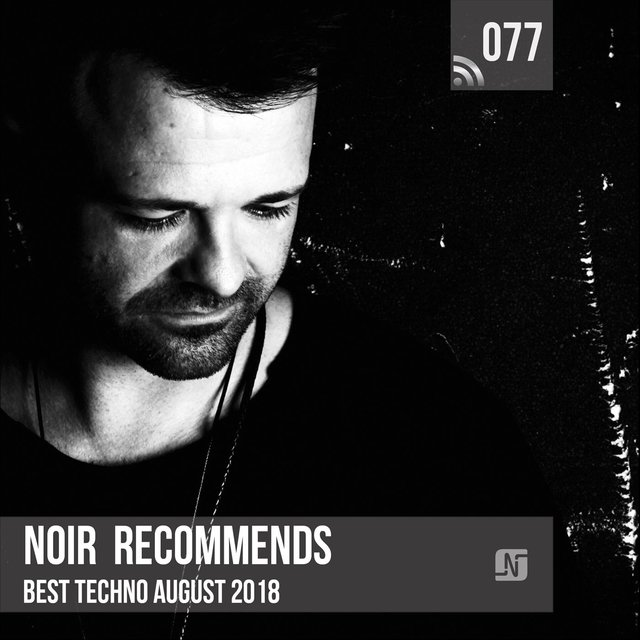 Noir Recommends 077: Best Techno August 2018
