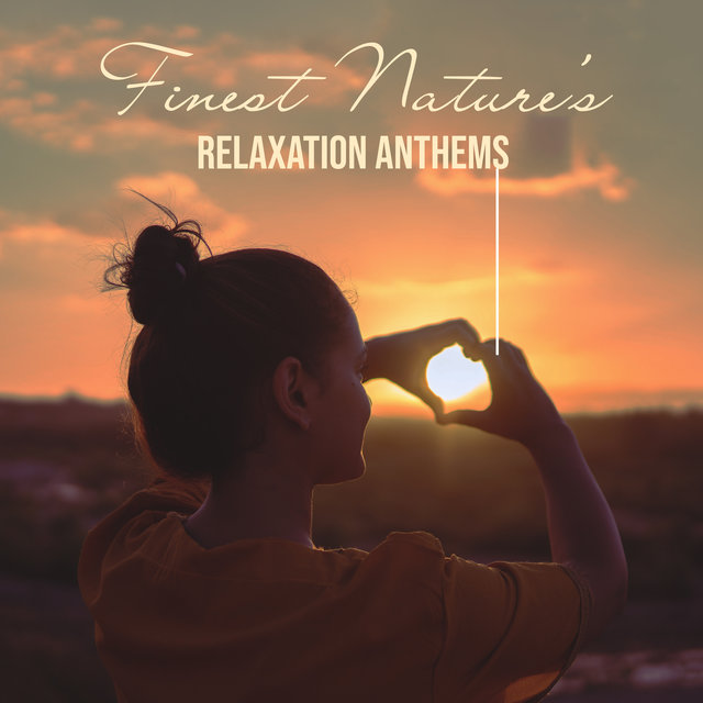 Finest Nature's Relaxation Anthems: 2019 Totally Most Beautiful Nature New Age Music with Piano Melodies Composed for Giving You Best Relaxation Moments, Rest, Calm Nerves, Sleep and Nap