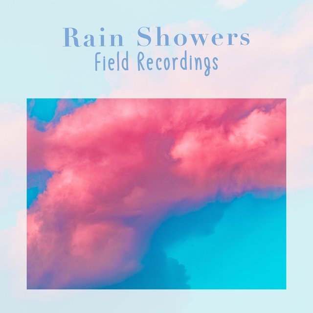 2020 Relaxing Rain Showers & Water Field Recordings