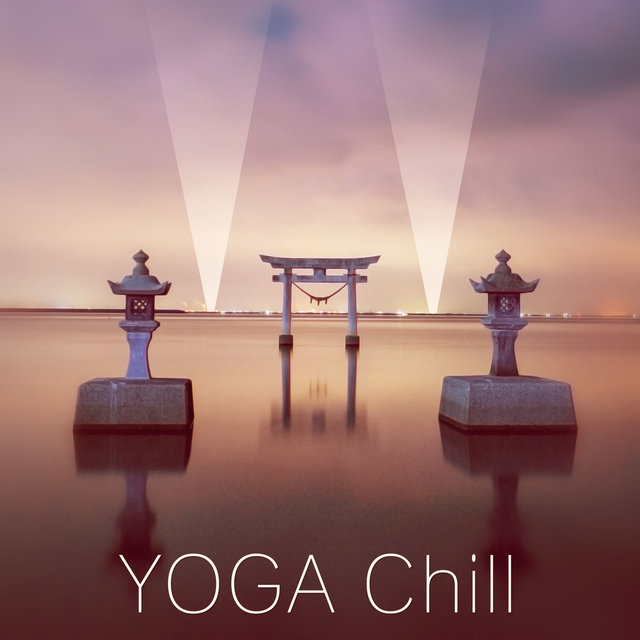 Yoga Chill – Chill Out Lounge Music, Chillout Session, Relaxing Music to Yoga & Meditation, Chill Out Music, Sunrise