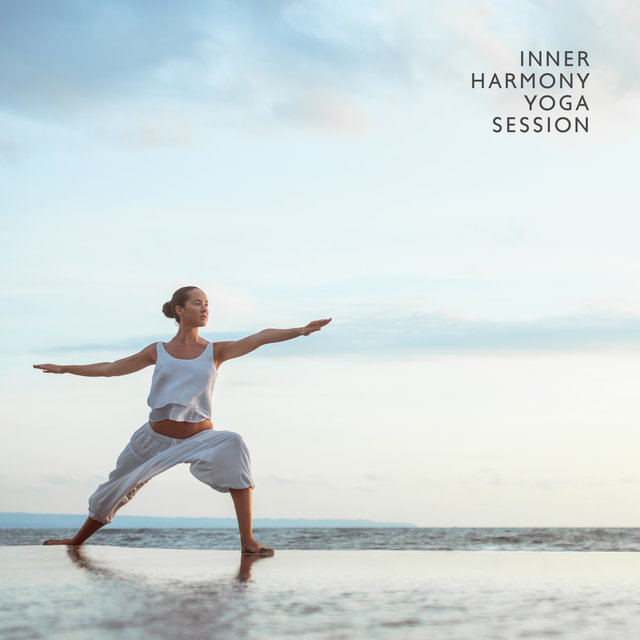 Inner Harmony Yoga Session: 2019 New Age Deep & Nature Music for Best Meditation & Relaxation Experience