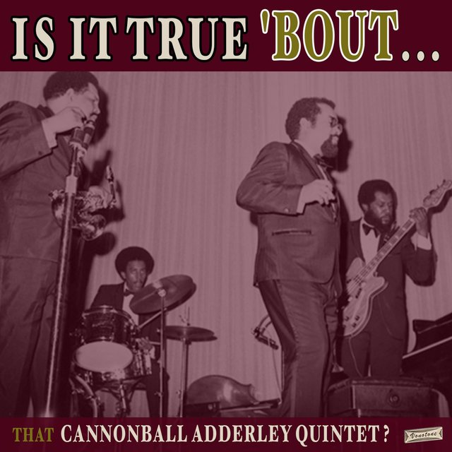 Is it True 'Bout That Cannonball Adderley Quintet?