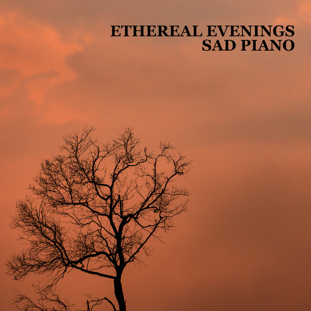 Ethereal Evenings – The Most Delicate Sad Piano Music, Soft Melancholic Instrumental Background, Nostalgic Mood with a bit of Serene Nature Sounds