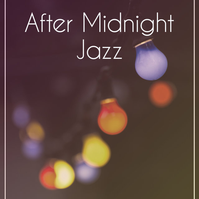 After Midnight Jazz – Relaxing Jazz Music, Soft Sounds of Instrumental Piano, Simple Sounds