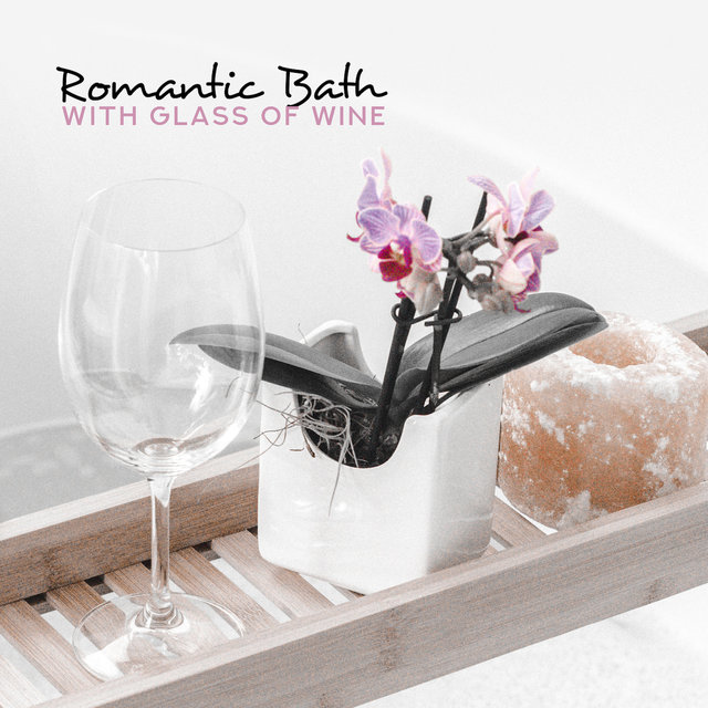 Romantic Bath with Glass of Wine: 15 Smooth Instrumental Jazz Songs for Two, Tasty Dinner, Erotic Moments in Bedroom, New Music 2019