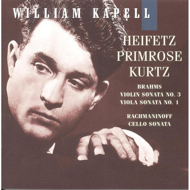 William Kapell Edition, Vol. 7: Heifetz; Primrose; Kurtz; Brahms: Violin Sonata No.3; Viola Sonata No.1;  Rachmaninoff: Cello Sonata