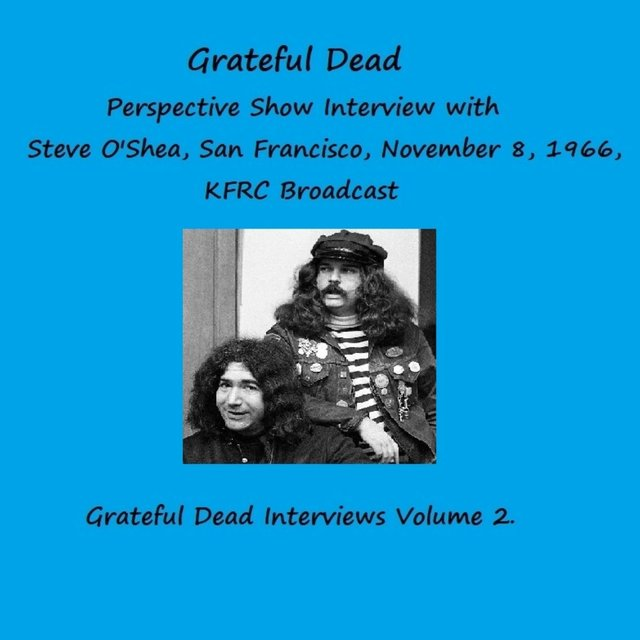Perspective Show Interview with Steve O'Shea, San Francisco, November 8, 1966, KFRC Broadcast - The Grateful Dead Interviews, Vol. 2 (Remastered)