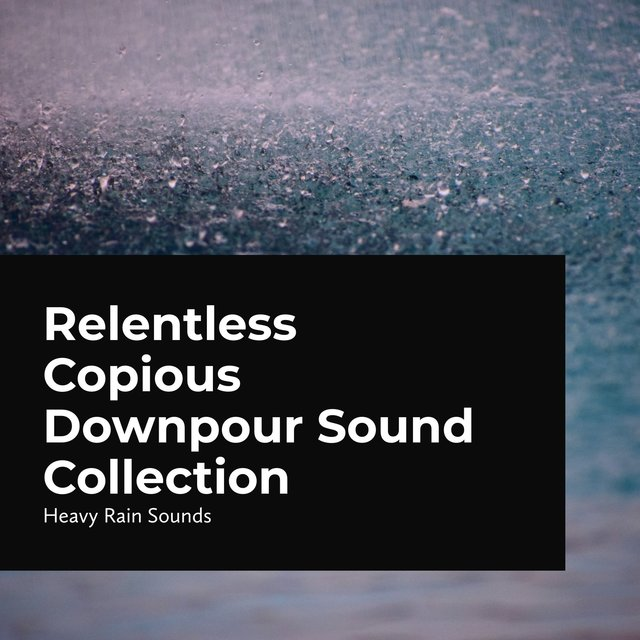 Relentless Copious Downpour Sound Collection